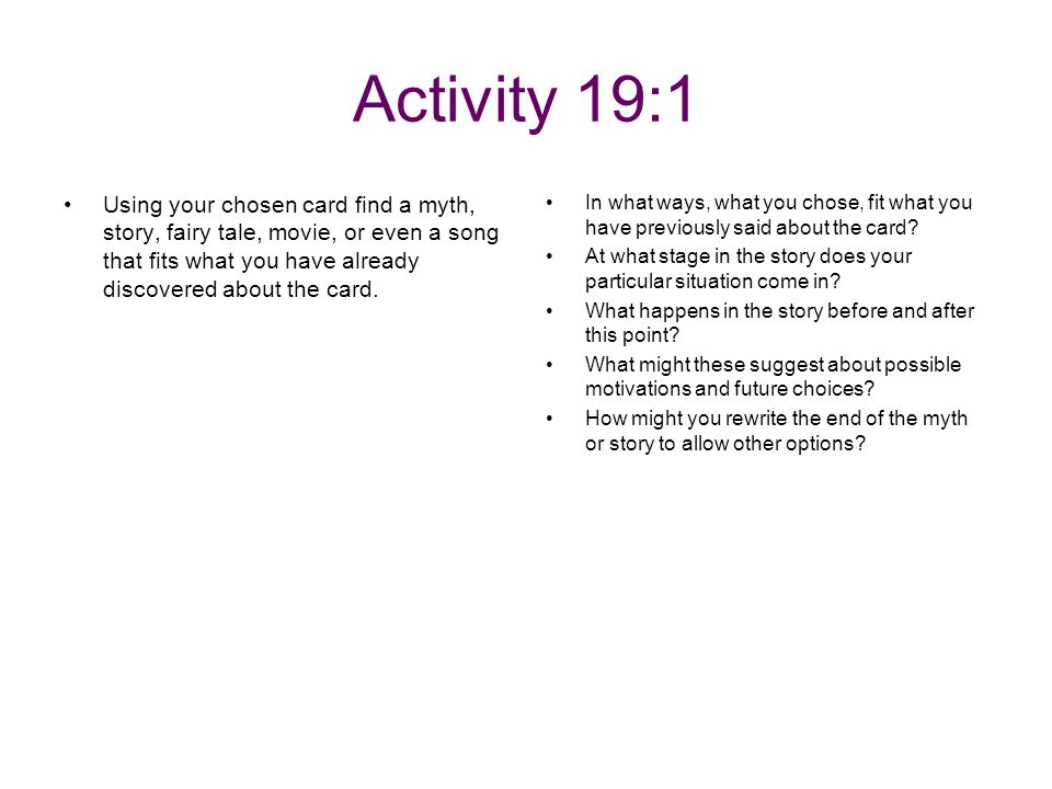Activity 19:1 Using your chosen card find a myth, story, fairy tale, movie, or even a song that fits what you have already discovered about the card.