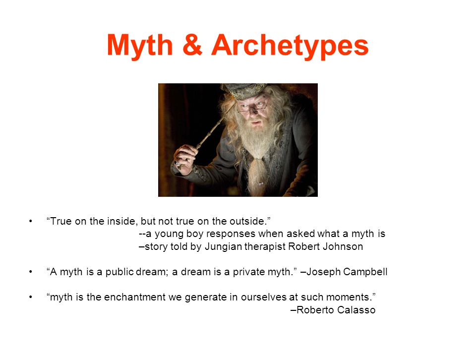 Myth & Archetypes True on the inside, but not true on the outside.