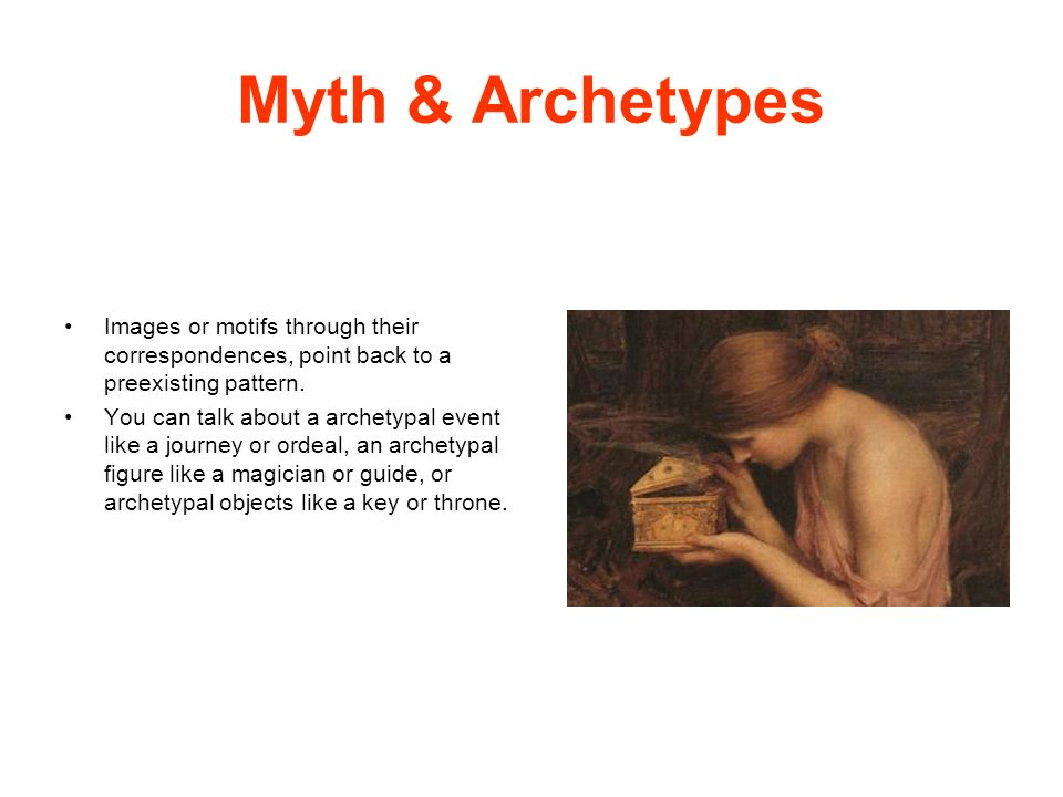 Myth & Archetypes Images or motifs through their correspondences, point back to a preexisting pattern.