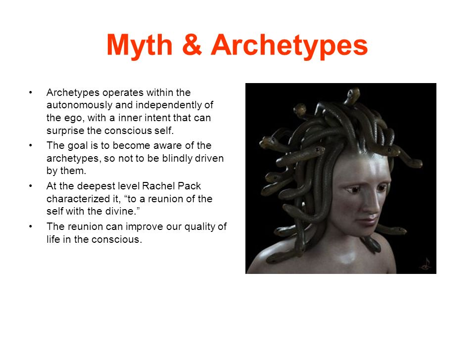 Myth & Archetypes Archetypes operates within the autonomously and independently of the ego, with a inner intent that can surprise the conscious self.