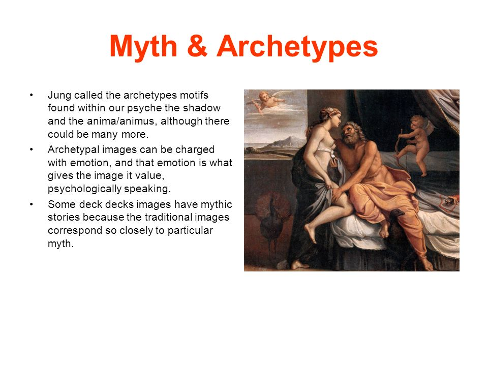 Myth & Archetypes Jung called the archetypes motifs found within our psyche the shadow and the anima/animus, although there could be many more.