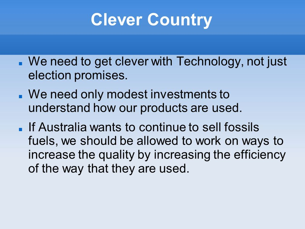 Clever Country We need to get clever with Technology, not just election promises.