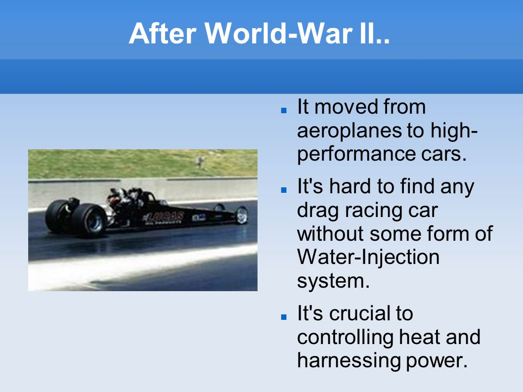 After World-War II.. It moved from aeroplanes to high- performance cars.
