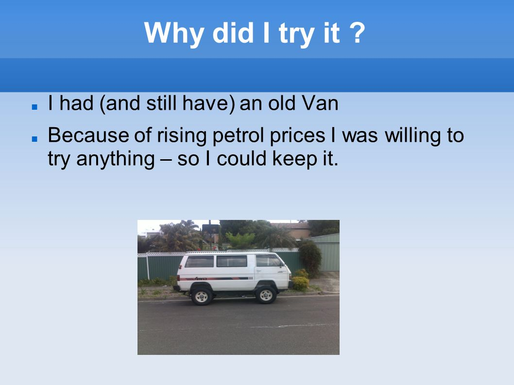 Why did I try it I had (and still have) an old Van