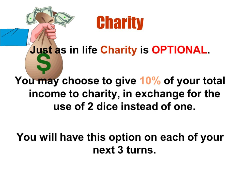 Charity Just as in life Charity is OPTIONAL.