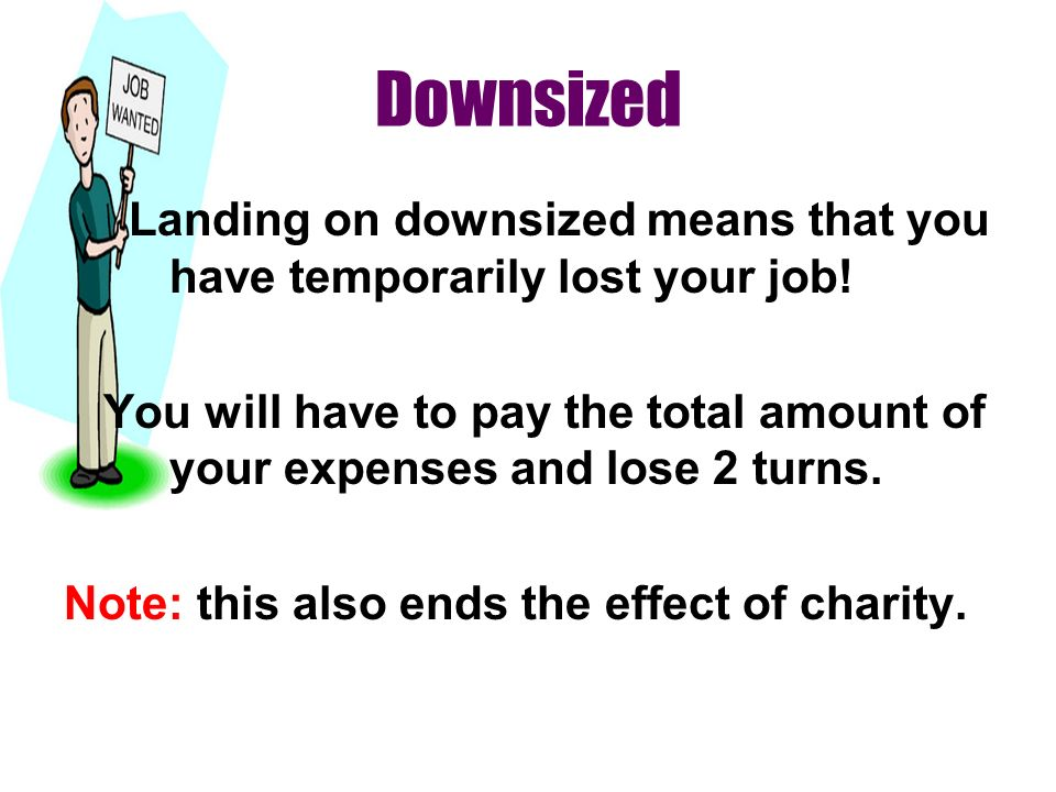 Downsized Landing on downsized means that you have temporarily lost your job!