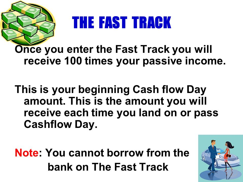 THE FAST TRACK Once you enter the Fast Track you will receive 100 times your passive income.