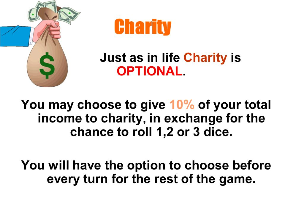 Just as in life Charity is OPTIONAL.