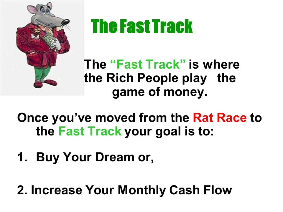 The Fast Track The Fast Track is where the Rich People play the game of money.