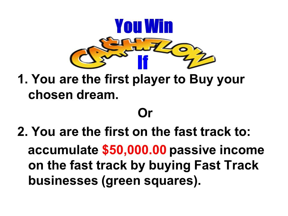 You Win If 1. You are the first player to Buy your chosen dream. Or