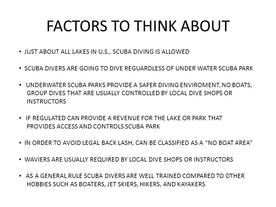 FACTORS TO THINK ABOUT JUST ABOUT ALL LAKES IN U.S., SCUBA DIVING IS ALLOWED. SCUBA DIVERS ARE GOING TO DIVE REGUARDLESS OF UNDER WATER SCUBA PARK.
