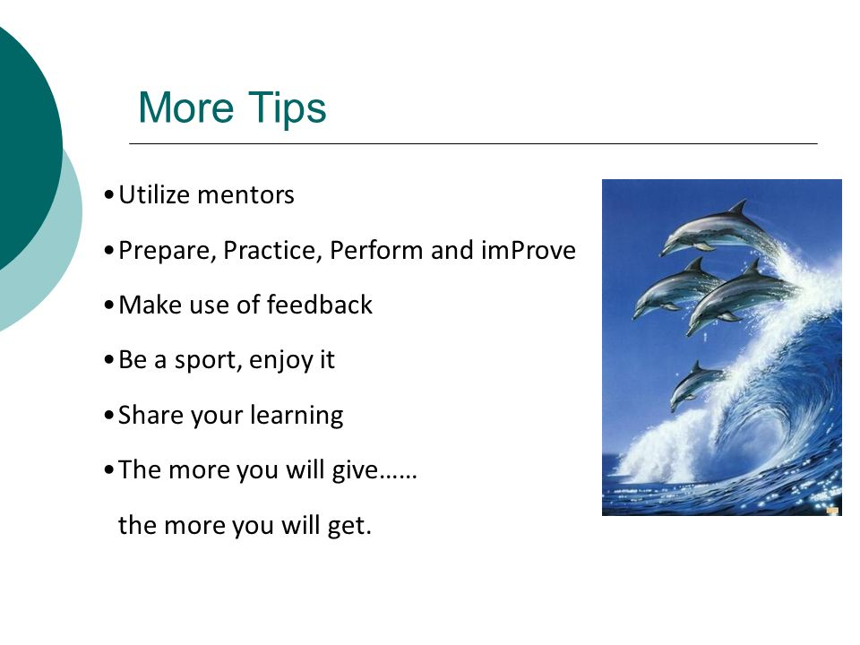 More Tips Utilize mentors Prepare, Practice, Perform and imProve
