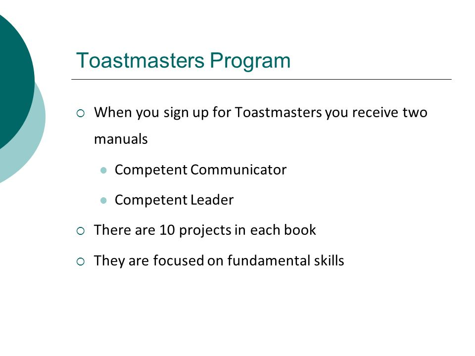 Toastmasters Program When you sign up for Toastmasters you receive two manuals. Competent Communicator.
