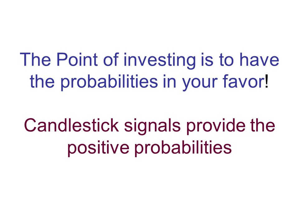 The Point of investing is to have the probabilities in your favor