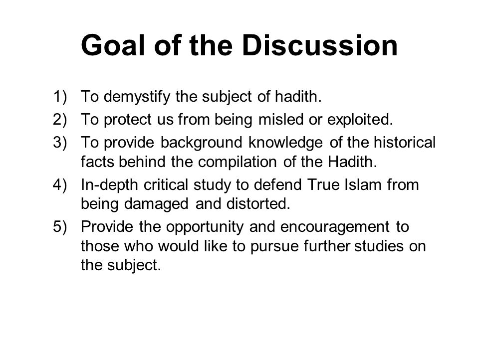 Goal of the Discussion To demystify the subject of hadith.