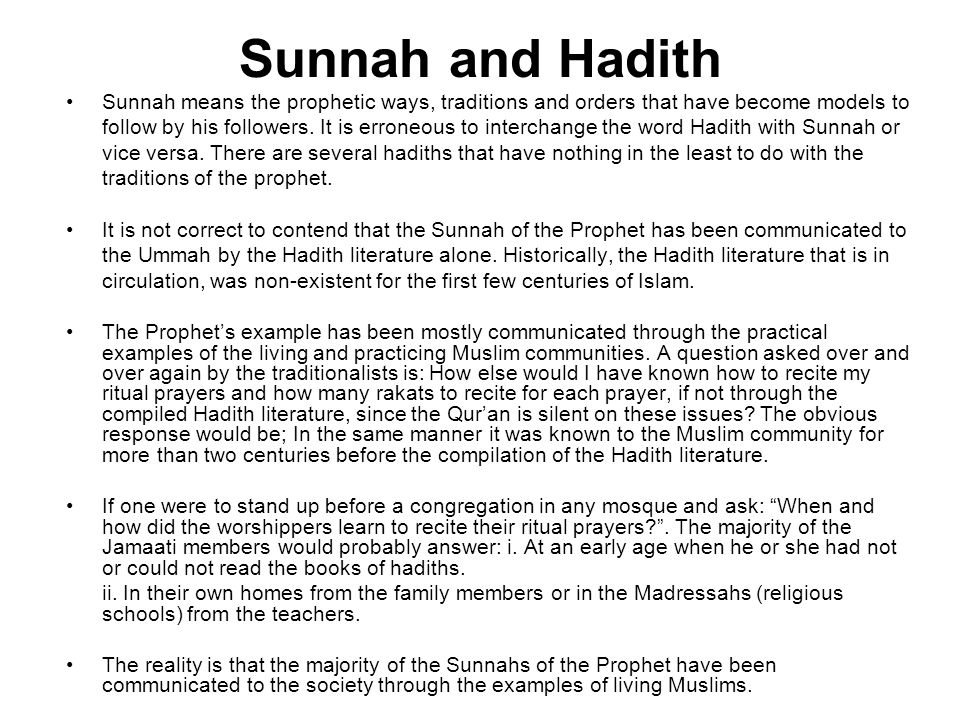 Sunnah and Hadith Sunnah means the prophetic ways, traditions and orders that have become models to.