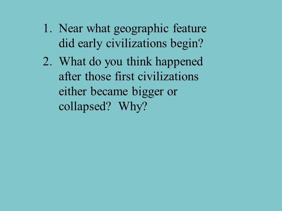 Near what geographic feature did early civilizations begin