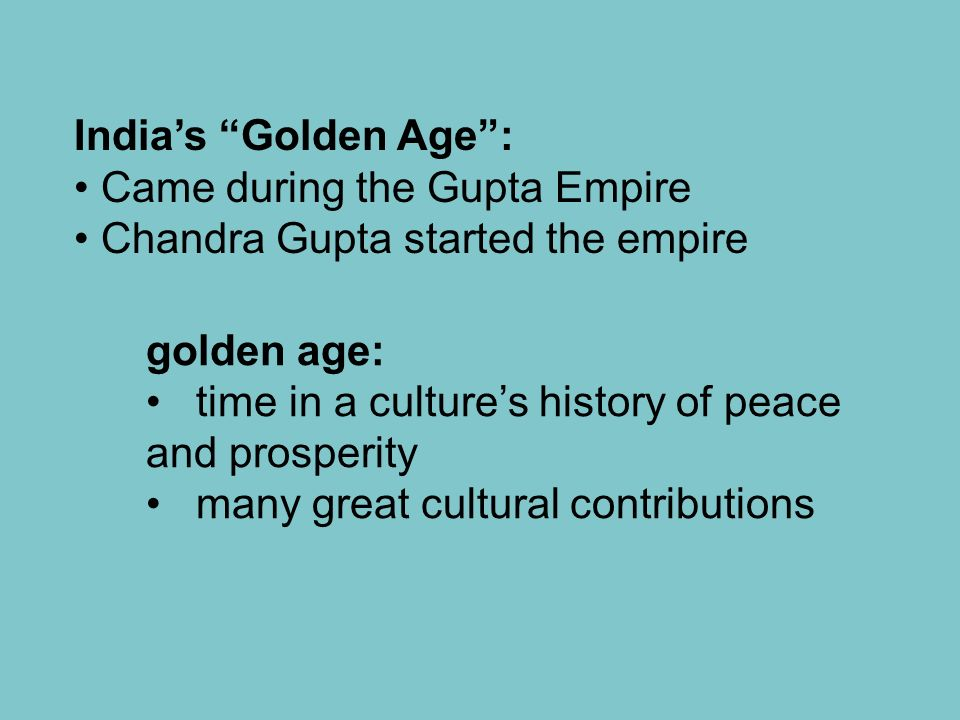 India's Golden Age : Came during the Gupta Empire. Chandra Gupta started the empire. golden age: