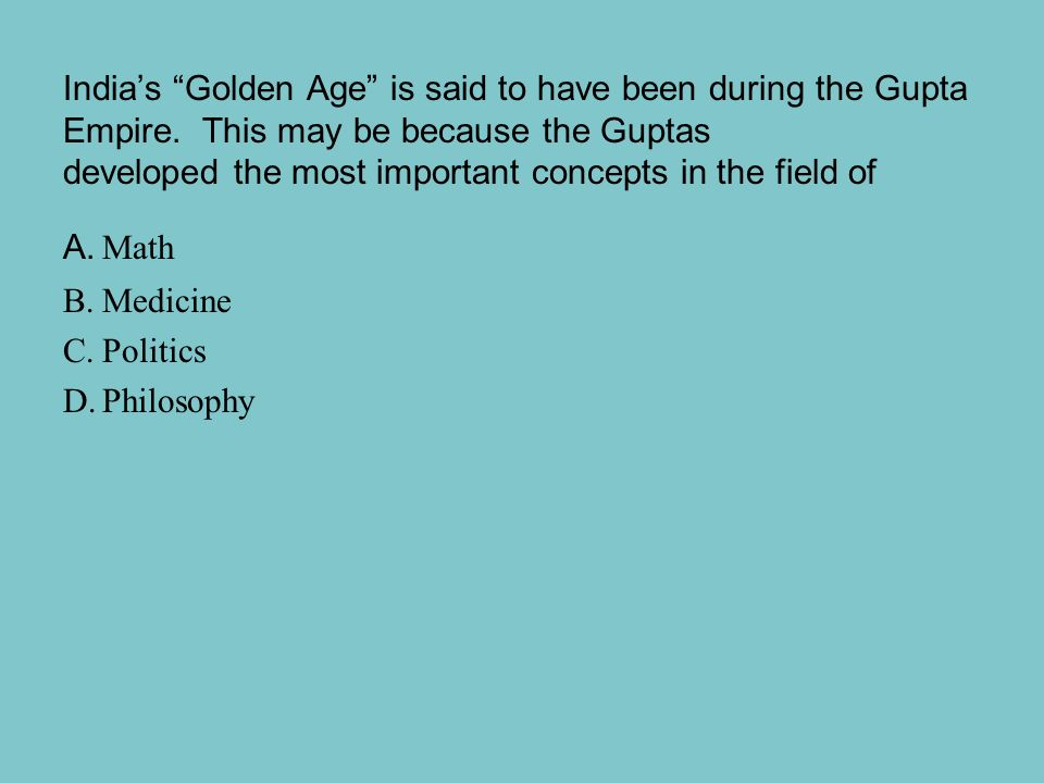 India's Golden Age is said to have been during the Gupta Empire
