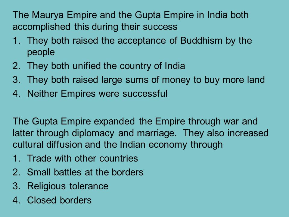 The Maurya Empire and the Gupta Empire in India both accomplished this during their success
