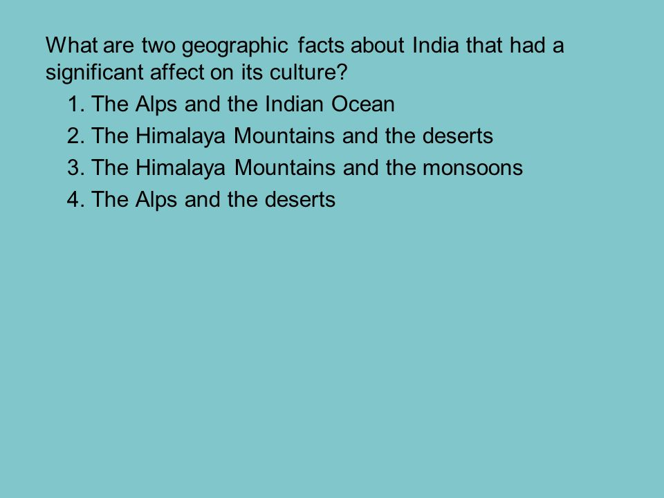 What are two geographic facts about India that had a significant affect on its culture.