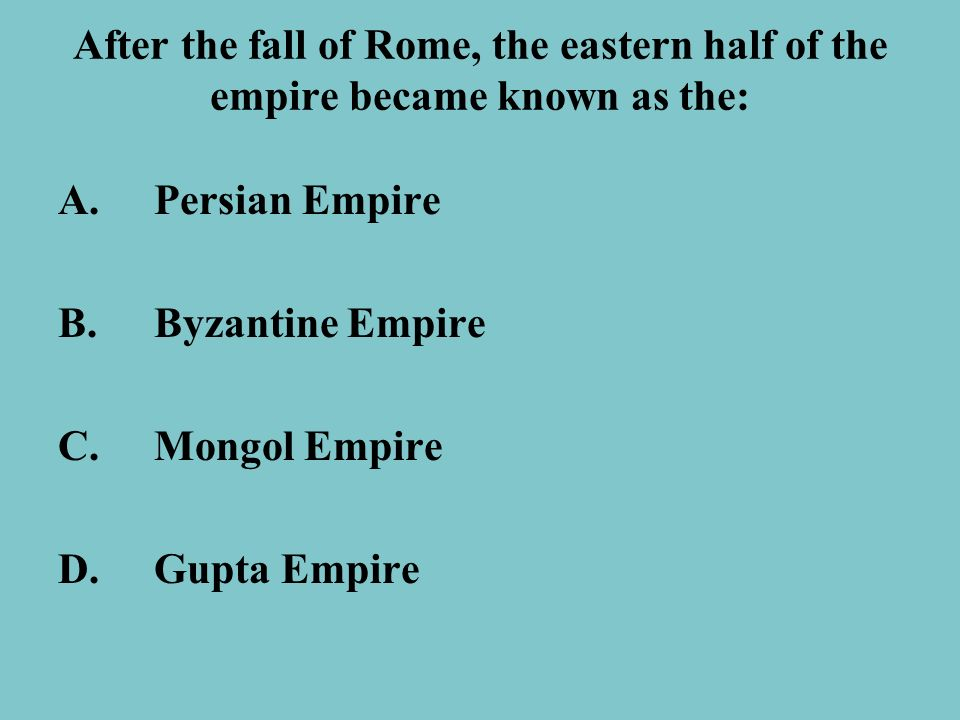 After the fall of Rome, the eastern half of the empire became known as the: