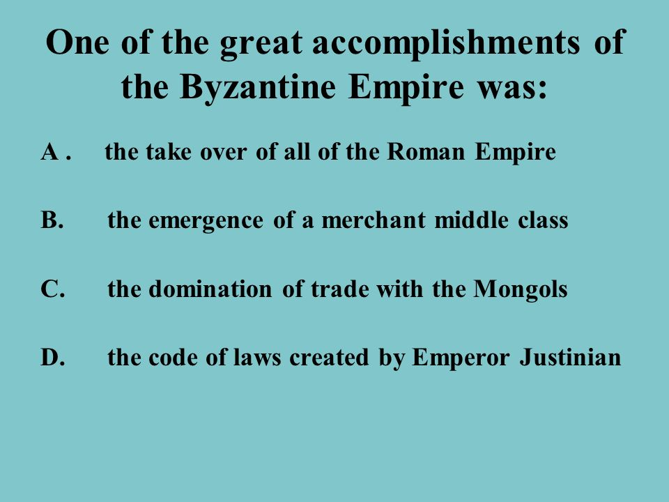One of the great accomplishments of the Byzantine Empire was: