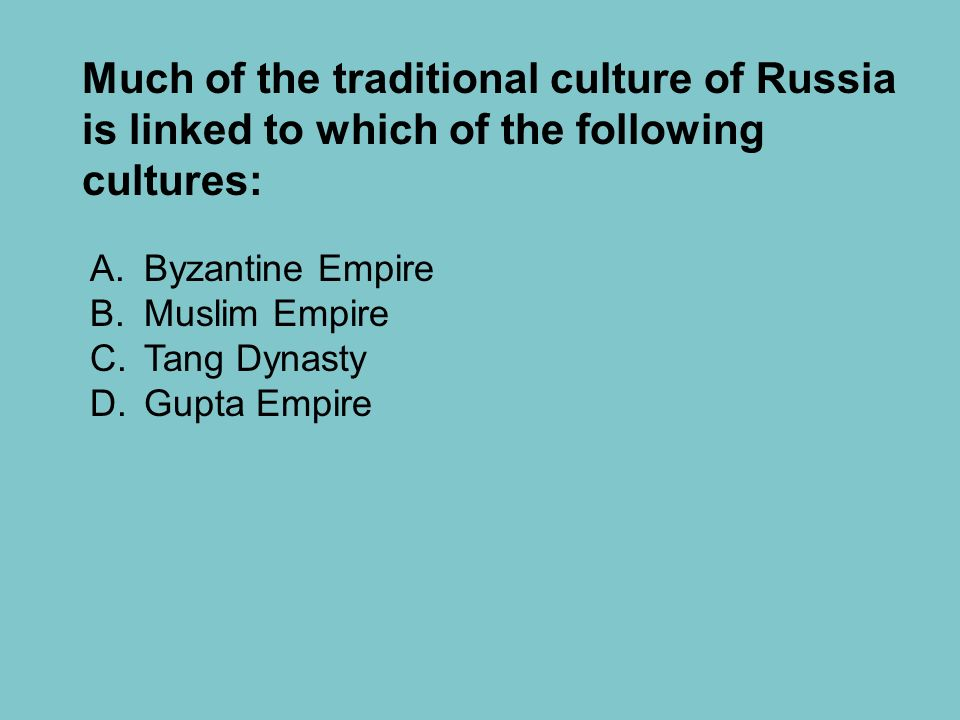 Much of the traditional culture of Russia is linked to which of the following cultures: