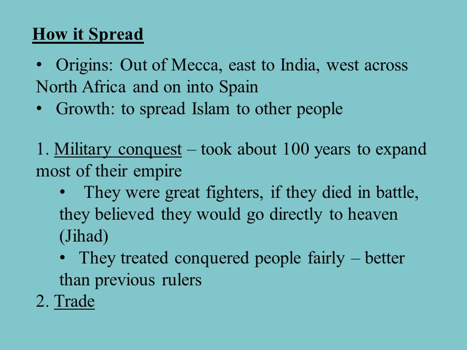 How it Spread Origins: Out of Mecca, east to India, west across North Africa and on into Spain.