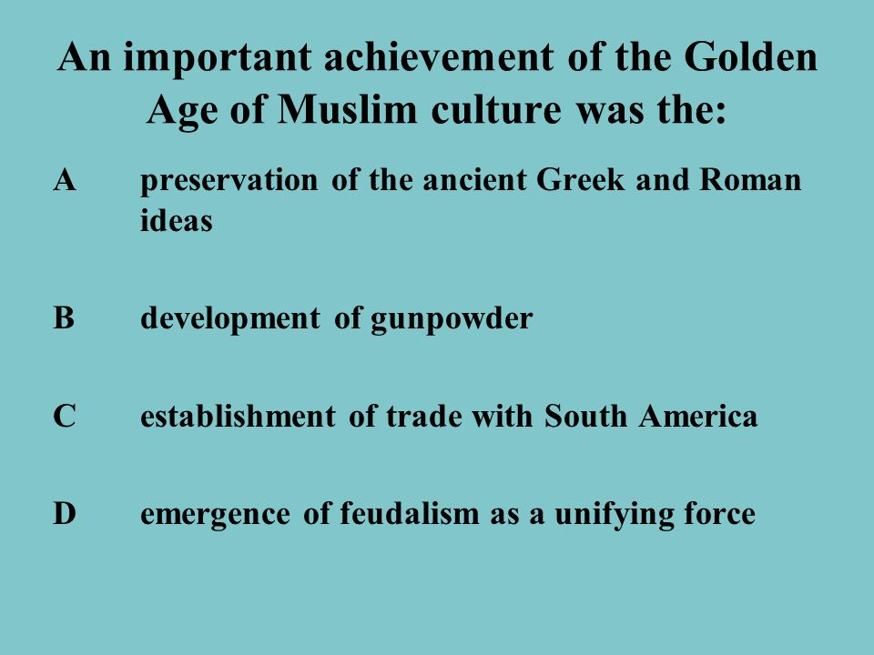 An important achievement of the Golden Age of Muslim culture was the: