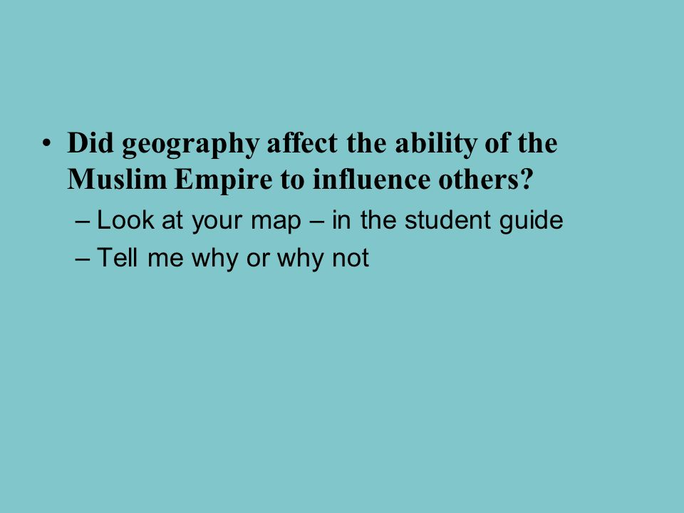 Did geography affect the ability of the Muslim Empire to influence others