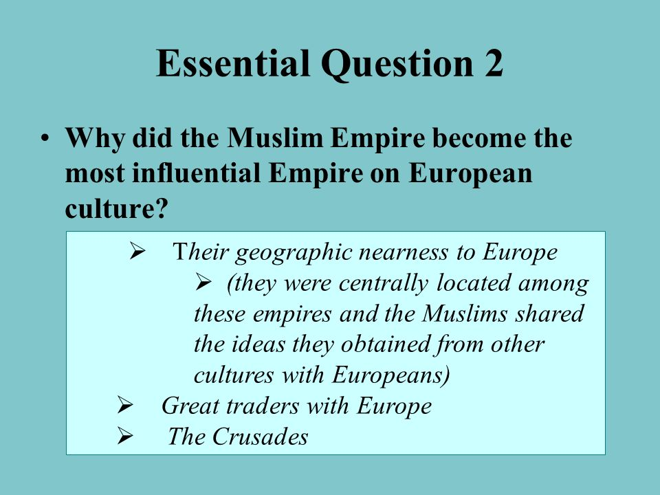 Essential Question 2 Why did the Muslim Empire become the most influential Empire on European culture