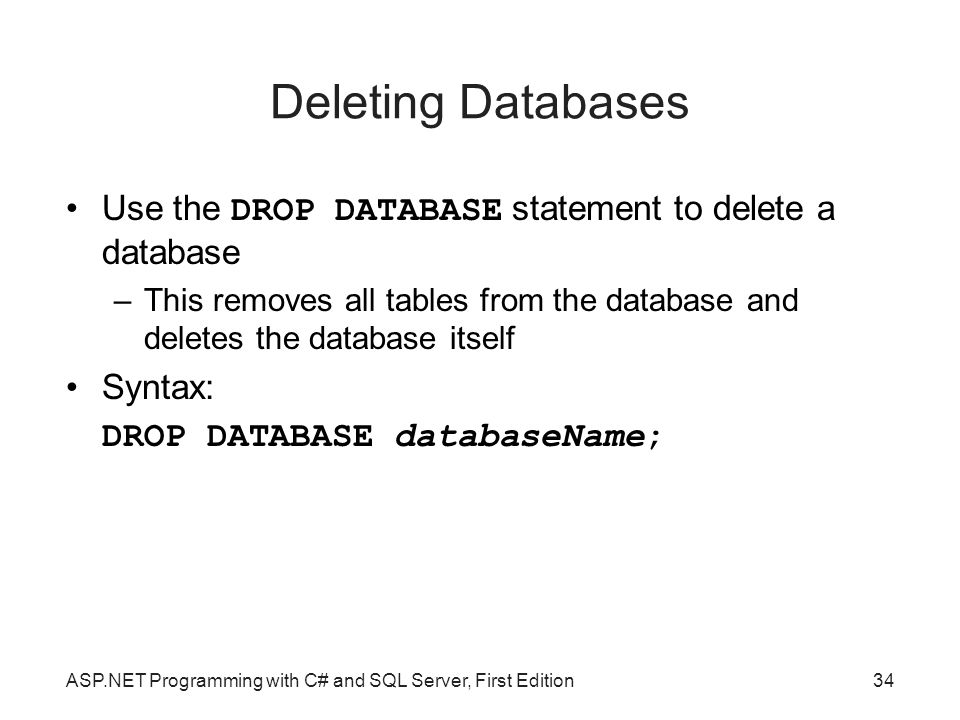 Deleting Databases Use the DROP DATABASE statement to delete a database. This removes all tables from the database and deletes the database itself.