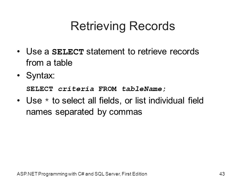 Retrieving Records Use a SELECT statement to retrieve records from a table. Syntax: SELECT criteria FROM tableName;