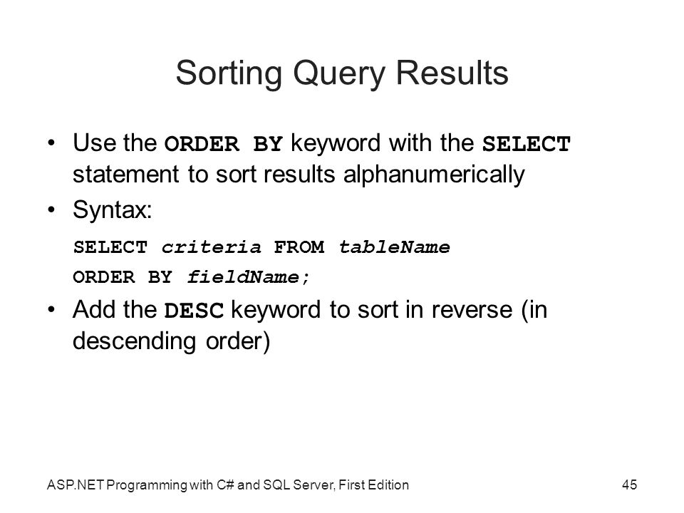 Sorting Query Results Use the ORDER BY keyword with the SELECT statement to sort results alphanumerically.