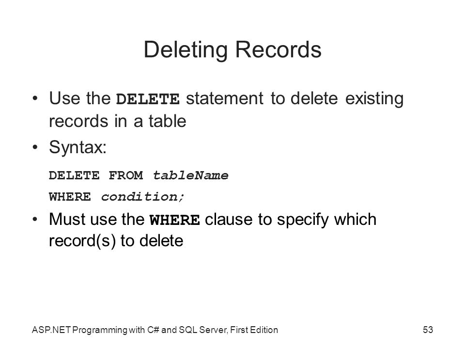 Deleting Records Use the DELETE statement to delete existing records in a table. Syntax: DELETE FROM tableName.