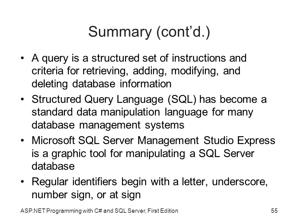 Summary (cont'd.)‏ A query is a structured set of instructions and criteria for retrieving, adding, modifying, and deleting database information.