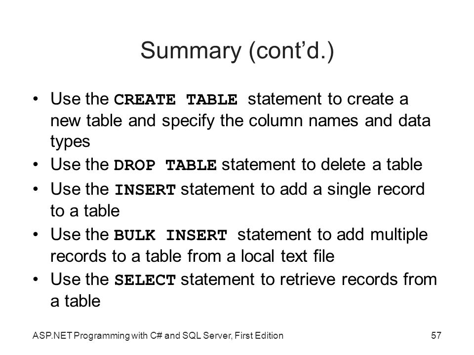 Summary (cont'd.)‏ Use the CREATE TABLE statement to create a new table and specify the column names and data types.