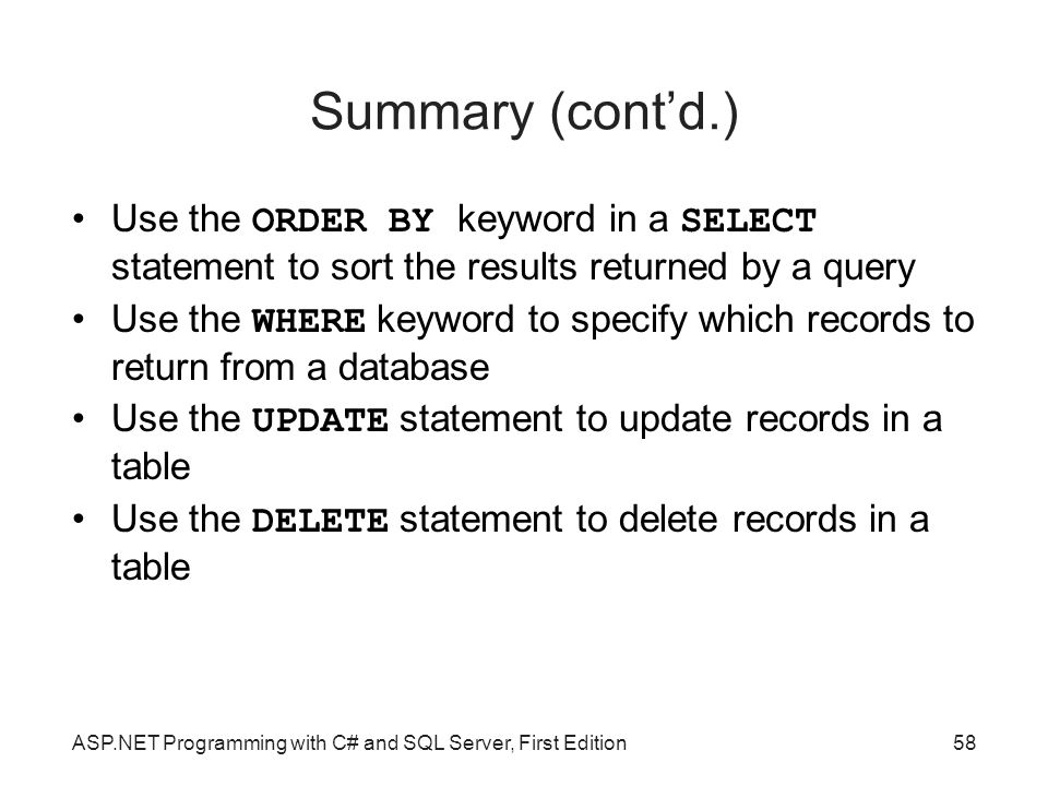 Summary (cont'd.)‏ Use the ORDER BY keyword in a SELECT statement to sort the results returned by a query.