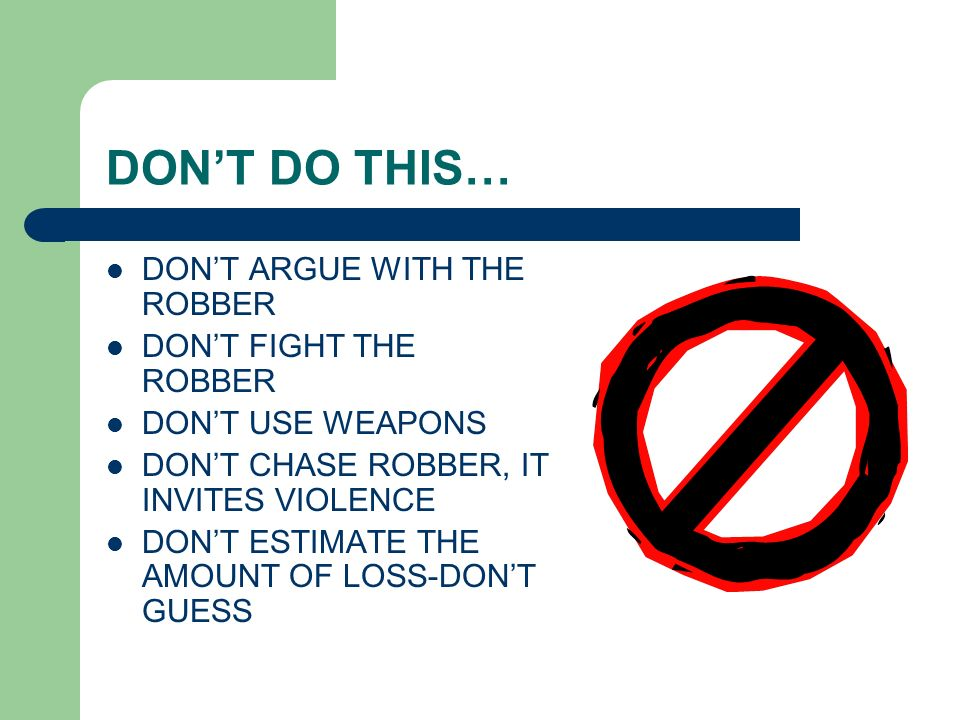 DON'T DO THIS… DON'T ARGUE WITH THE ROBBER DON'T FIGHT THE ROBBER