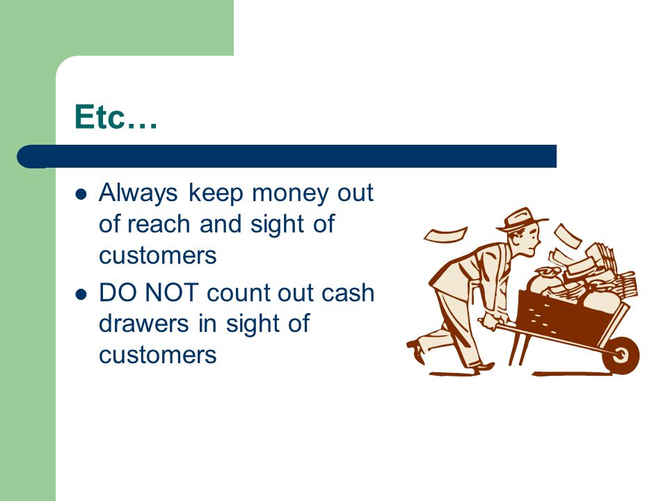 Etc… Always keep money out of reach and sight of customers