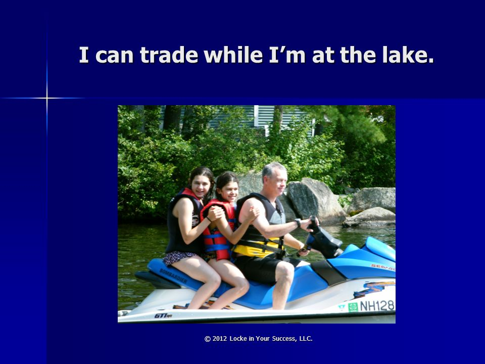I can trade while I'm at the lake.