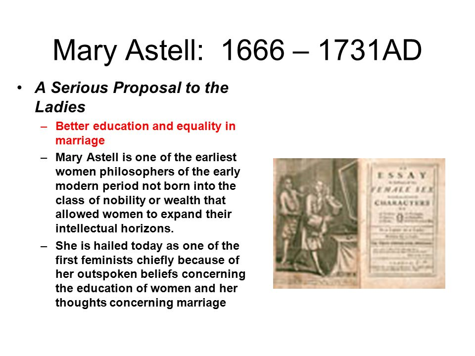 a for intellectual gender equality in from a serious proposal to the ladies by mary astell This helped aid in the balancing of gender equality and mary astell was an english writer who wrote a serious proposal to the ladies mary astell, an.