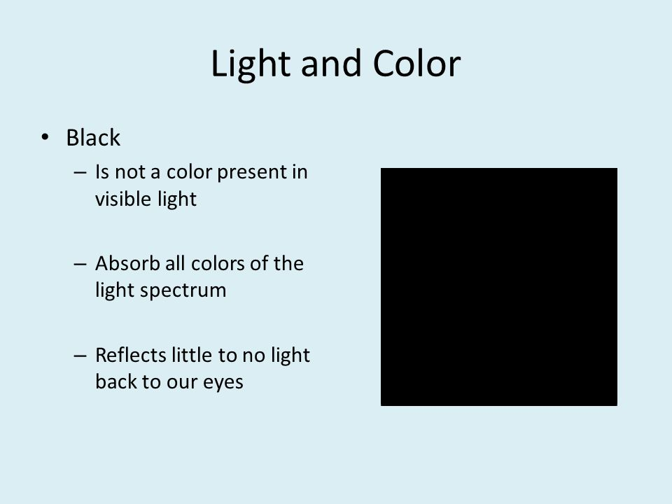 Light and Color Black Is not a color present in visible light
