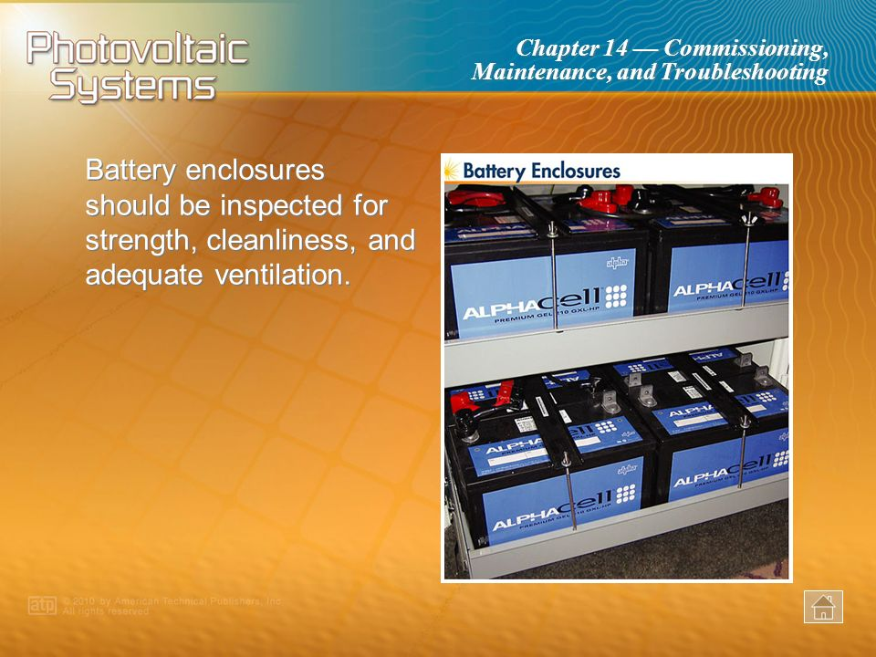 Battery enclosures should be inspected for strength, cleanliness, and adequate ventilation.