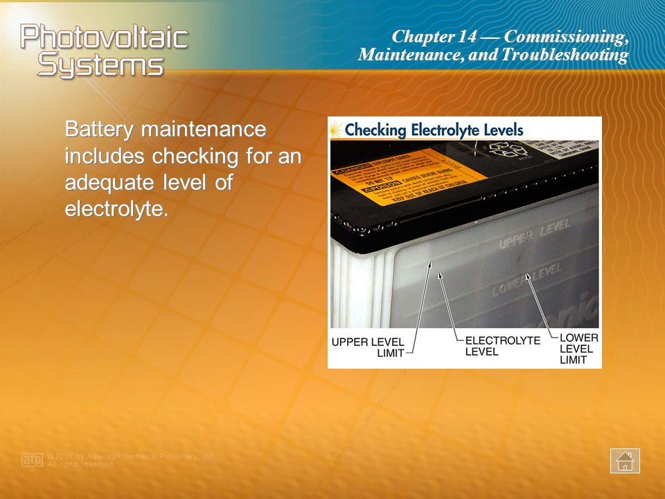 Battery maintenance includes checking for an adequate level of electrolyte.
