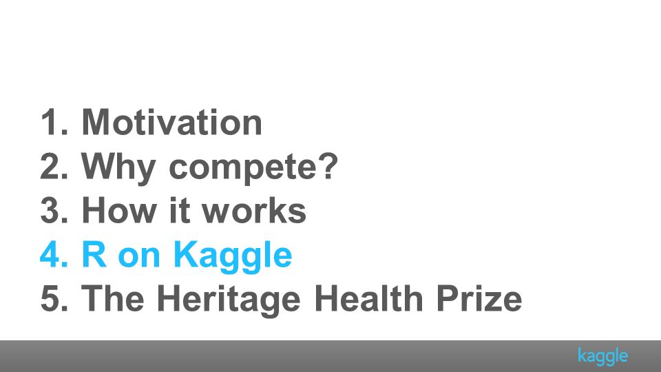 Motivation Why compete How it works R on Kaggle The Heritage Health Prize