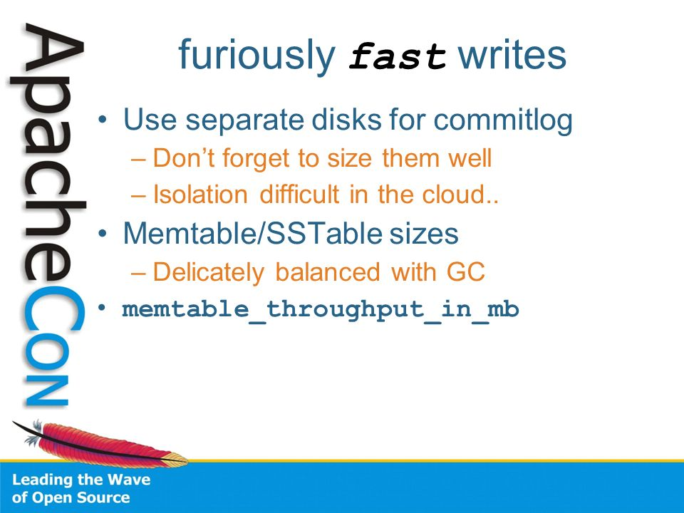 furiously fast writes Use separate disks for commitlog