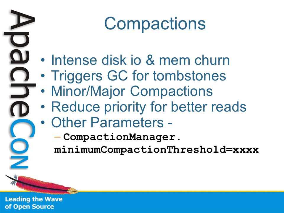 Compactions Intense disk io & mem churn Triggers GC for tombstones
