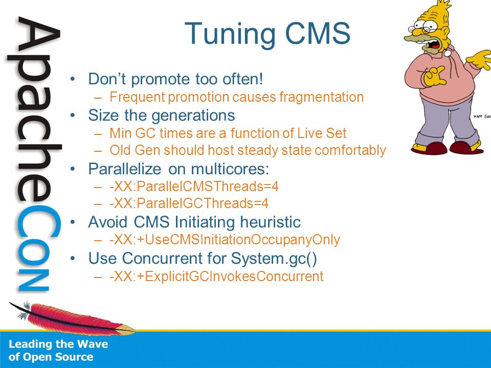 Tuning CMS Don't promote too often! Size the generations